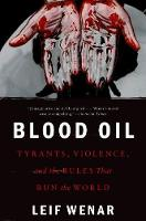 Wenar, Leif - Blood Oil: Tyrants, Violence, and the Rules that Run the World - 9780190659967 - V9780190659967