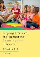 Milai, Kim - Language Arts, Math, and Science in the Elementary Music Classroom: A Practical Tool - 9780190661885 - V9780190661885