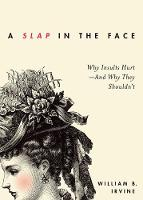 Irvine, William B. - A Slap in the Face: Why Insults Hurt--And Why They Shouldn't - 9780190665043 - V9780190665043