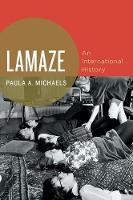 Michaels, Paula A. - Lamaze: An International History (Oxford Studies in International History) - 9780190675103 - V9780190675103
