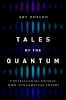 Hobson, Art - Tales of the Quantum: Understanding Physics' Most Fundamental Theory - 9780190679637 - V9780190679637