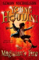 Nicholson, Simon - Young Houdini: The Magician's Fire (Young Houdini 1) - 9780192734747 - V9780192734747