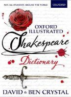 Crystal, David, Crystal, Ben - Oxford Illustrated Shakespeare Dictionary - 9780192737502 - V9780192737502