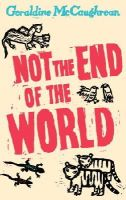 Geraldine McCaughrean - Not the End of the World - 9780192754325 - KRS0016432