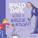 Rennie, Susan, Dahl, Roald - Roald Dahl Words of Magical Mischief (Susan Rennie Quentin Blake Roa) - 9780192777478 - V9780192777478