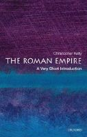Christopher Kelly - The Roman Empire: A Very Short Introduction (Very Short Introductions) - 9780192803917 - V9780192803917