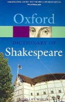 Wells, Stanley - A Dictionary of Shakespeare (Oxford Paperback Reference) - 9780192806383 - KRF0014164