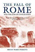 Ward-Perkins, Bryan - The Fall of Rome: And the End of Civilization - 9780192807281 - V9780192807281