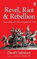 Underdown, David - Revel, Riot and Rebellion - 9780192851932 - V9780192851932