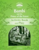 Bladon, Rachel - Classic Tales Second Edition: Level 3: Bambi and the Prince of the Forest Activity Book and Play - 9780194100168 - V9780194100168