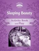 Arengo Sue - Classic Tales: Level 4: Sleeping Beauty Activity Book & Play - 9780194239554 - V9780194239554