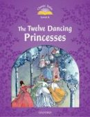Arengo Sue - Classic Tales: Level 4: The Twelve Dancing Princesses - 9780194239660 - V9780194239660