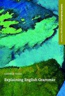 Yule, George - Explaining English Grammar (Oxford Handbooks for Language Teachers) - 9780194371728 - V9780194371728
