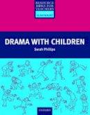 Phillips, Sarah - Drama with Children - 9780194372206 - V9780194372206