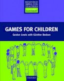 Lewis, Gordon; Bedson, Gunther - Games for Children - 9780194372244 - V9780194372244