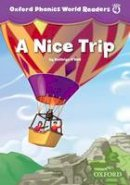 NA - Oxford Phonics World Readers: Level 4: A Nice Trip - 9780194589154 - V9780194589154