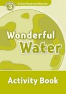 Medina, Sarah - Oxford Read and Discover: Level 3: Wonderful Water Activity Book - 9780194643863 - V9780194643863
