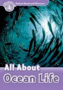Bladon, Rachel - Oxford Read and Discover: Level 4: All About Ocean Life - 9780194644396 - V9780194644396