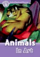 Collectif - Oxford Read and Discover: Level 4: Animals in Art - 9780194644433 - V9780194644433