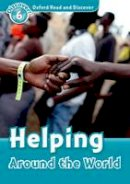 Geatches Hazel - Oxford Read and Discover: Level 6: Helping Around the World - 9780194645621 - V9780194645621