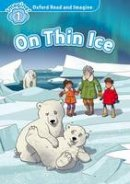 Shipton, Paul - Oxford Read and Imagine: Level 1: On Thin Ice Audio Pack - 9780194709316 - V9780194709316