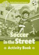 - Oxford Read & Imagine: Level 3: Soccer in the Street Activity Book - 9780194723060 - V9780194723060