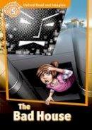 Shipton, Paul - Oxford Read & Imagine: Level 5: The Bad House - 9780194723756 - V9780194723756