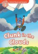 Shipton, Paul - Oxford Read and Imagine: Level 2: Clunk in the Clouds Audio Pack - 9780194736497 - V9780194736497