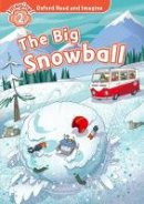Shipton, Paul - Oxford Read and Imagine: Level 2: The Big Snowball - 9780194736510 - V9780194736510