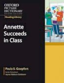 Goepfert, Paula S., Adelson-Goldstein, Jayme - Oxford Picture Dictionary Reading Library:  Annette Succeeds in Class (The Oxford Picture Dictionary Reading Library) - 9780194740357 - V9780194740357