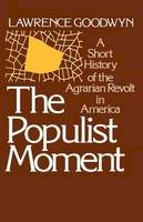 Goodwyn, Lawrence - The Populist Moment. A Short History of the Agrarian Revolt in America.  - 9780195024173 - V9780195024173