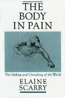 Scarry, Elaine - The Body in Pain: The Making and Unmaking of the World - 9780195049961 - V9780195049961