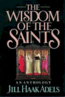 . Ed(s): Adels, Jill Haak - The Wisdom of the Saints. An Anthology.  - 9780195059151 - V9780195059151