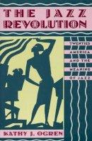 Ogren, Kathy J. - The Jazz Revolution. Twenties America and the Meaning of Jazz.  - 9780195074796 - V9780195074796