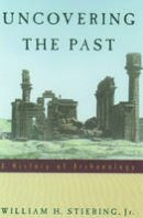 Stiebing Jr., William H. - Uncovering the Past: A History of Archaeology - 9780195089219 - KRA0005335