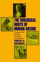 Goldsmith, Timothy H. - The Biological Roots of Human Nature: Forging Links between Evolution and Behavior - 9780195093933 - V9780195093933
