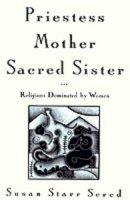 Sered, Susan Starr - Priestess, Mother, Sacred Sister - 9780195104677 - V9780195104677