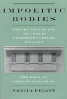 Delany, Sheila - Impolitic Bodies: Poetry, Saints, and Society in Fifteenth-Century England: The Work of Osbern Bokenham - 9780195109894 - KSC0001063