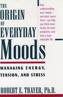 Thayer, Robert E. - The Origin of Everyday Moods. Managing Energy, Tension and Stress.  - 9780195118056 - V9780195118056