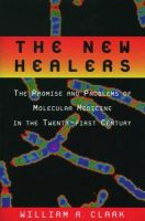 Clark, William R. - The New Healers: The Promise and Problems of Molecular Medicine in the Twenty-First Century - 9780195130843 - KRF0041420