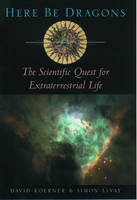 LeVay, Simon, Koerner, David - Here Be Dragons: The Scientific Quest for Extraterrestrial Life - 9780195146004 - KOC0010881