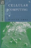 Martyn Amos - Cellular Computing (Series in Systems Biology) - 9780195155402 - KEX0228191