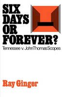 Ray Ginger - Six Days or Forever?: Tennessee V. John Thomas Scopes (Galaxy Books) - 9780195197846 - V9780195197846