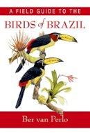 Perlo, Ber van - Field Guide to the Birds of Brazil - 9780195301557 - V9780195301557