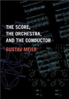Meier, Gustav - The Score, the Orchestra, and the Conductor - 9780195326369 - V9780195326369