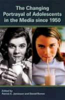 Jamieson, Patrick; Romer, Daniel - The Changing Portrayal of Adolescents in the Media Since 1950 - 9780195342956 - V9780195342956