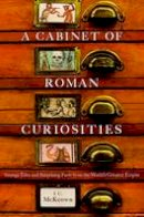 J. C. McKeown - A Cabinet of Roman Curiosities: Strange Tales and Surprising Facts from the World's Greatest Empire - 9780195393750 - V9780195393750