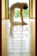 Mark Singleton - Yoga Body: The Origins of Modern Posture Practice - 9780195395341 - V9780195395341
