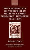 Coxon, Sebastian - The Presentation of Authorship in Medieval German Narrative Literature 1220-1290 (Oxford Modern Languages and Literature Monographs) - 9780198160175 - V9780198160175