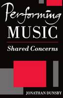 Dunsby, Jonathan - Performing Music: Shared Concerns (Clarendon Paperbacks) - 9780198166429 - V9780198166429
